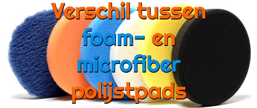 Verschil tussen foam en microfiber polijtpads