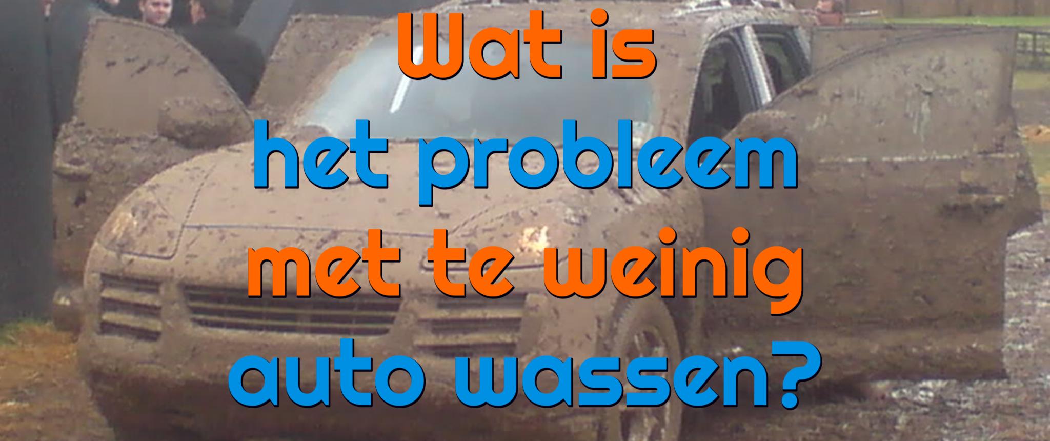 Wat is het probleem als je je auto té weinig wast?